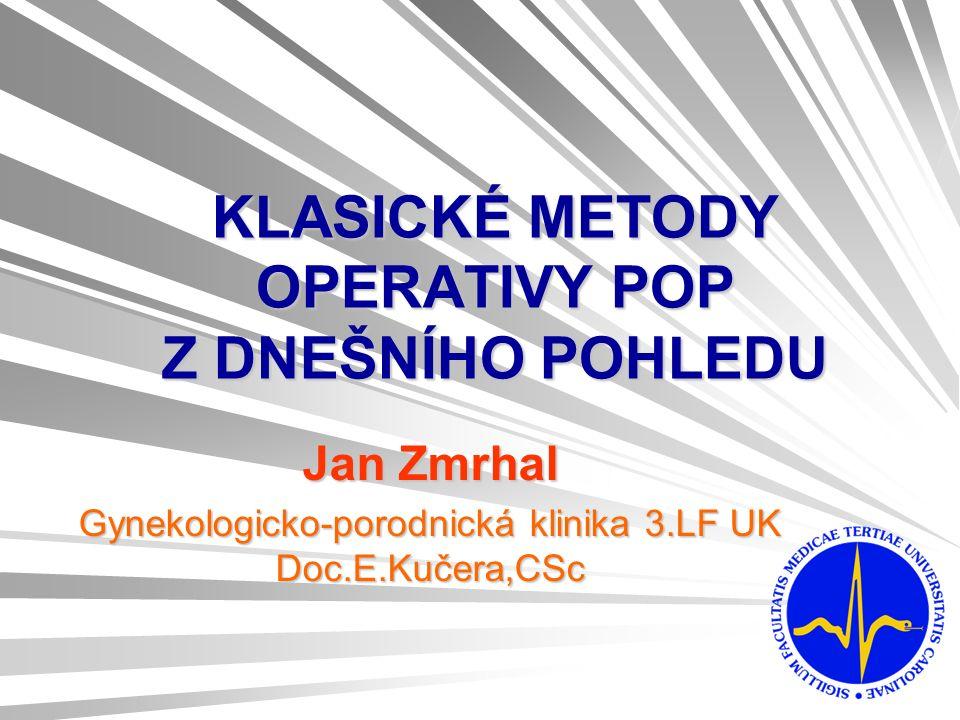 KLASICKÉ METODY OPERATIVY POP Z DNEŠNÍHO POHLEDU Jan Zmrhal Gynekologicko-porodnická klinika 3.LF UK Doc.E.Kučera,CSc