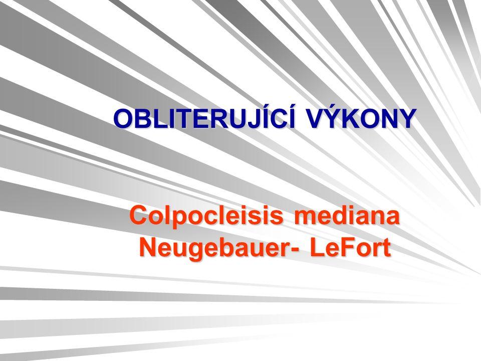 OBLITERUJÍCÍ VÝKONY Colpocleisis mediana Neugebauer- LeFort