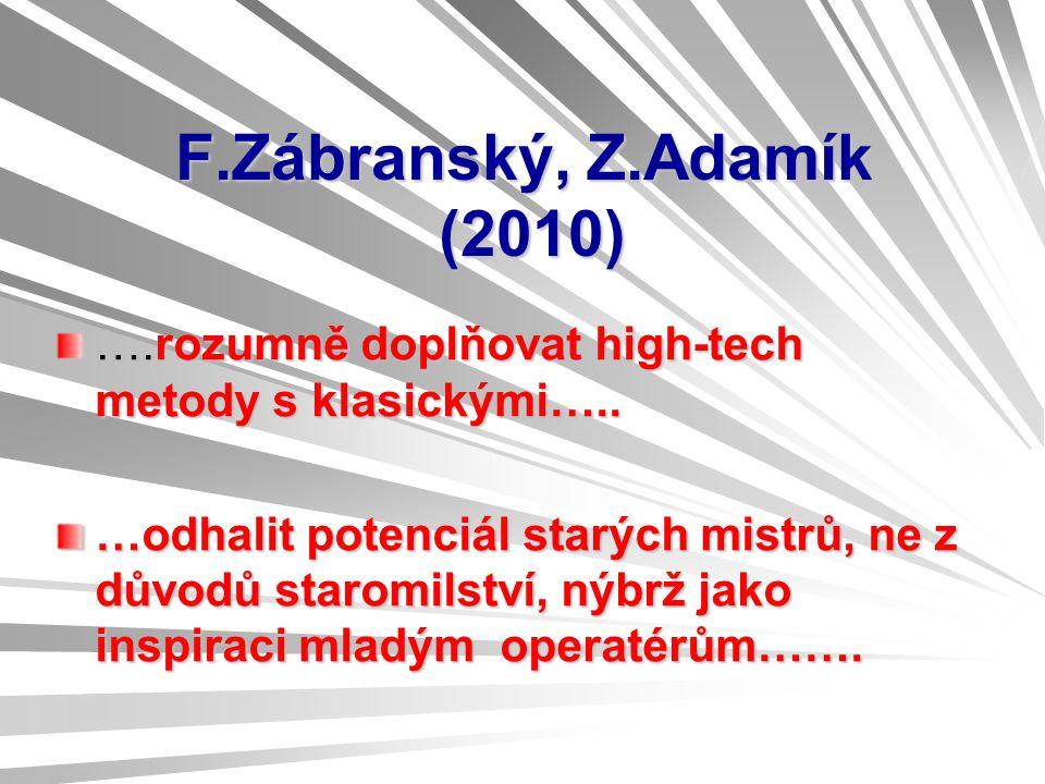 F.Zábranský, Z.Adamík (2010) ….rozumně doplňovat high-tech metody s klasickými…..