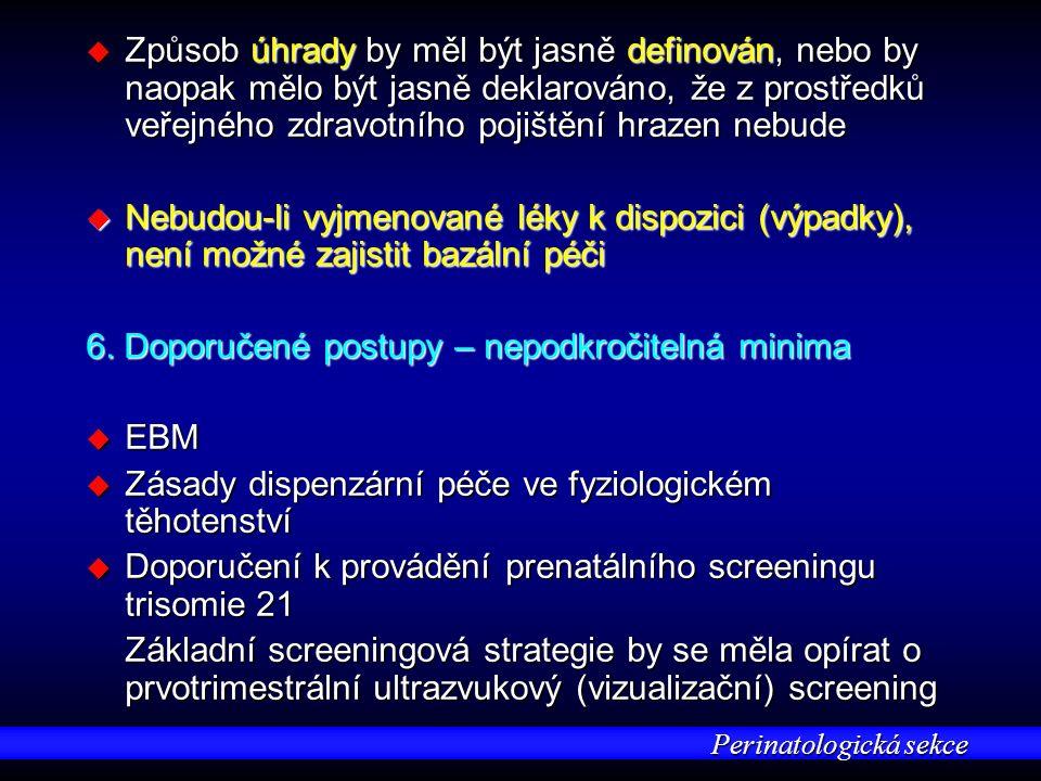 Perinatologická sekce u Způsob úhrady by měl být jasně definován, nebo by naopak mělo být jasně deklarováno, že z prostředků veřejného zdravotního pojištění hrazen nebude u Nebudou-li vyjmenované léky k dispozici (výpadky), není možné zajistit bazální péči 6.