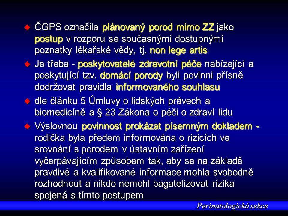 Perinatologická sekce u ČGPS označila plánovaný porod mimo ZZ jako postup v rozporu se současnými dostupnými poznatky lékařské vědy, tj. non lege arti