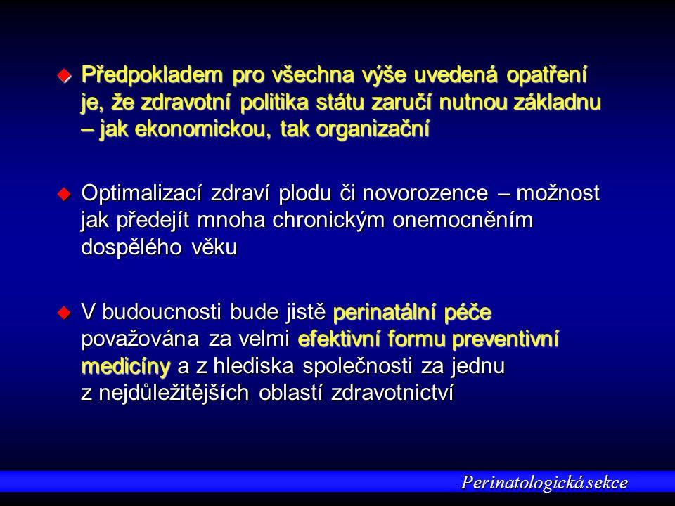 Perinatologická sekce u Předpokladem pro všechna výše uvedená opatření je, že zdravotní politika státu zaručí nutnou základnu – jak ekonomickou, tak o