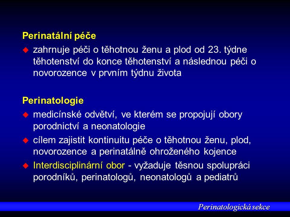 Perinatologická sekce Perinatální péče u u zahrnuje péči o těhotnou ženu a plod od 23. týdne těhotenství do konce těhotenství a následnou péči o novor