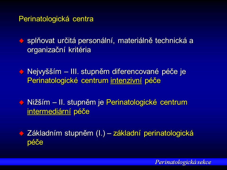 Perinatologická sekce Perinatologická centra u splňovat určitá personální, materiálně technická a organizační kritéria u Nejvyšším – III.