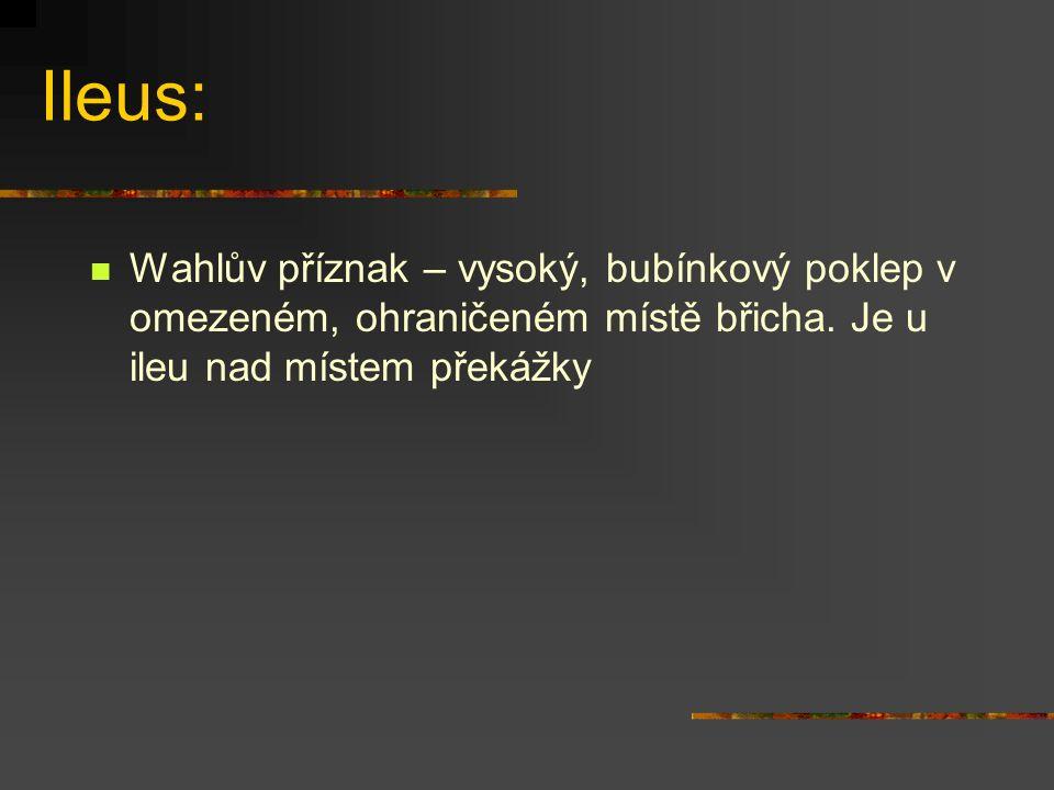 Ileus: Wahlův příznak – vysoký, bubínkový poklep v omezeném, ohraničeném místě břicha. Je u ileu nad místem překážky