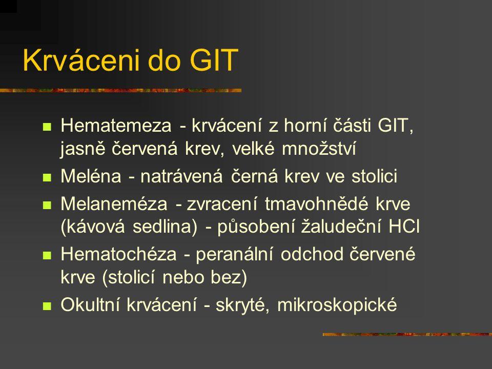 Krváceni do GIT Hematemeza - krvácení z horní části GIT, jasně červená krev, velké množství Meléna - natrávená černá krev ve stolici Melaneméza - zvra