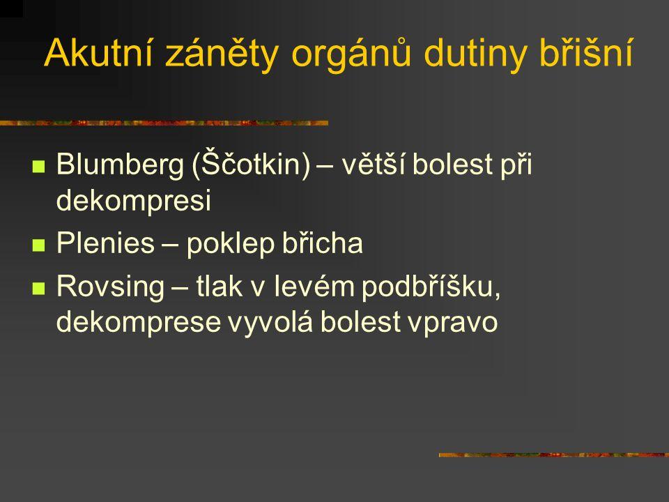Akutní záněty orgánů dutiny břišní Blumberg (Ščotkin) – větší bolest při dekompresi Plenies – poklep břicha Rovsing – tlak v levém podbříšku, dekompre