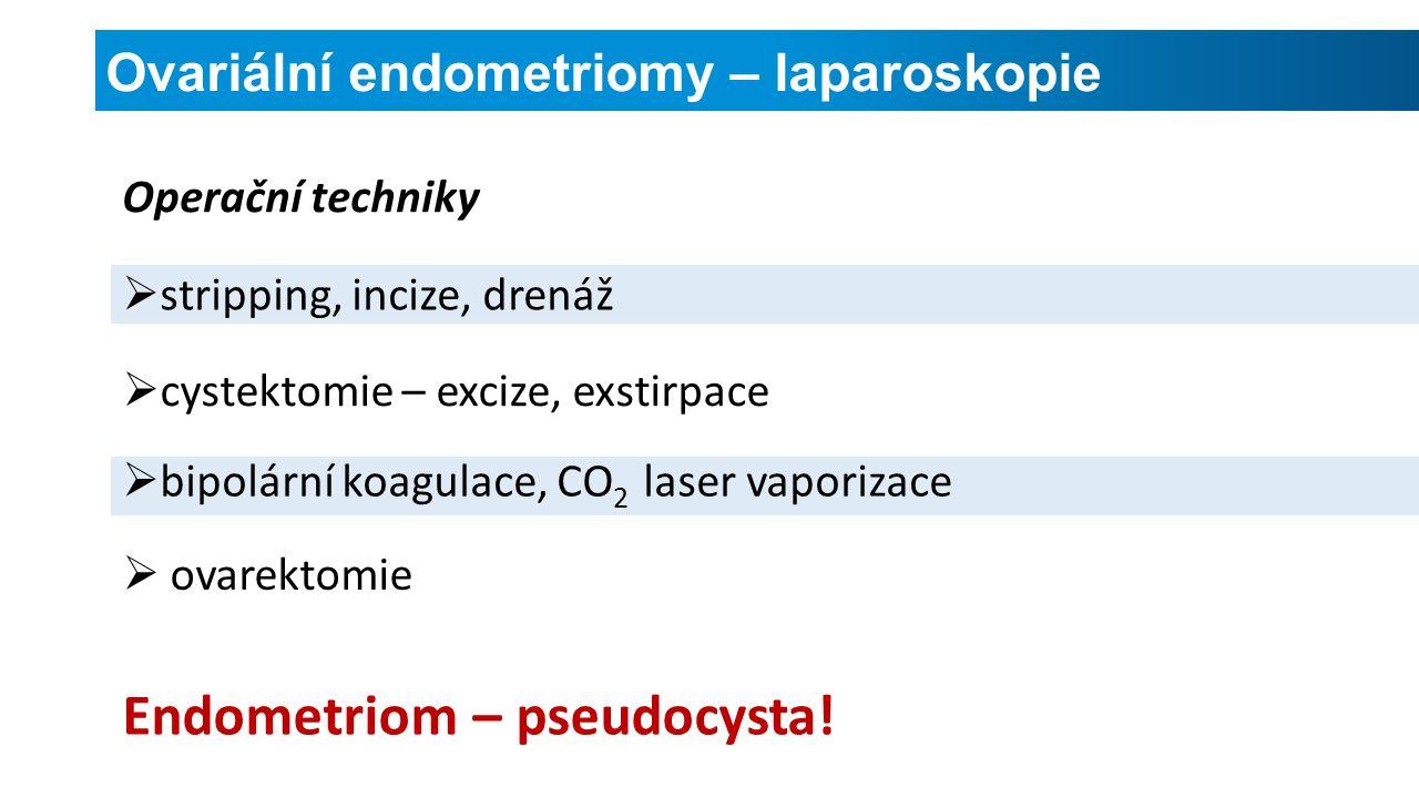 Ovariální endometriomy – laparoskopie Operační techniky  stripping, incize, drenáž Endometriom – pseudocysta.