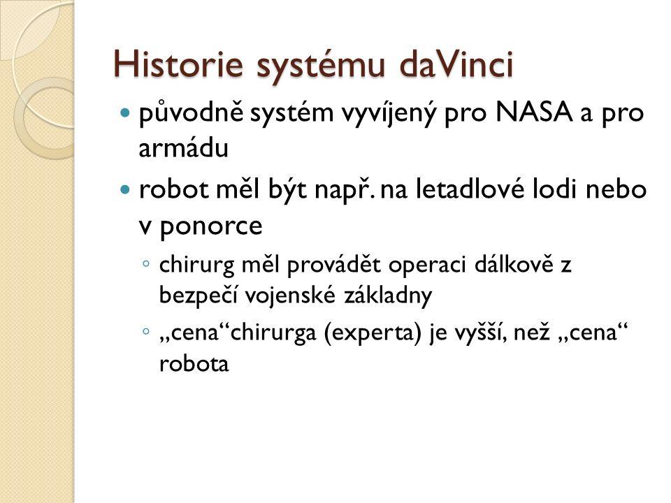Historie systému daVinci původně systém vyvíjený pro NASA a pro armádu robot měl být např. na letadlové lodi nebo v ponorce ◦ chirurg měl provádět ope