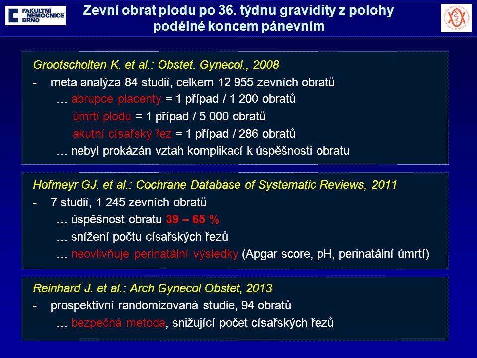 Zevní obrat plodu po 36. týdnu gravidity z polohy podélné koncem pánevním Grootscholten K.