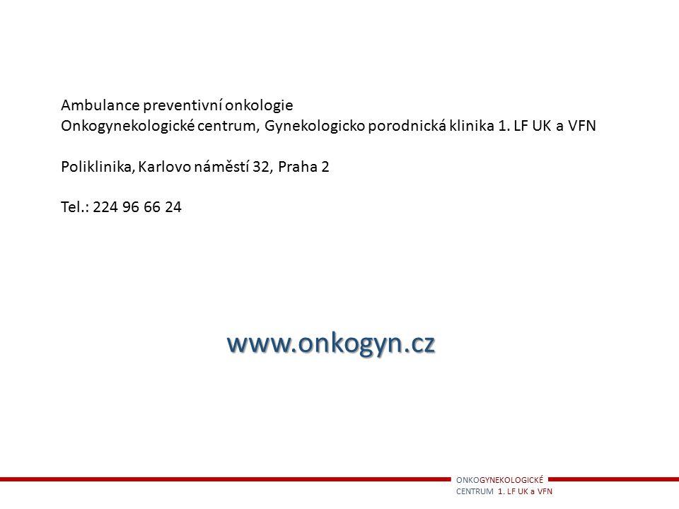ONKOGYNEKOLOGICKÉ CENTRUM 1. LF UK a VFN Ambulance preventivní onkologie Onkogynekologické centrum, Gynekologicko porodnická klinika 1. LF UK a VFN Po