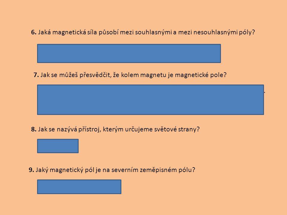 6. Jaká magnetická síla působí mezi souhlasnými a mezi nesouhlasnými póly.