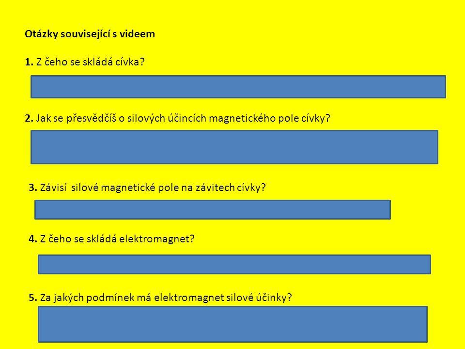 Otázky související s videem 1. Z čeho se skládá cívka.