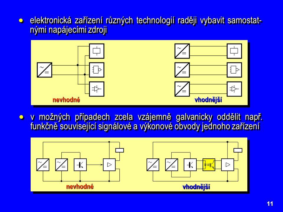 11  elektronická zařízení různých technologií raději vybavit samostat- nými napájecími zdroji  v možných případech zcela vzájemně galvanicky oddělit