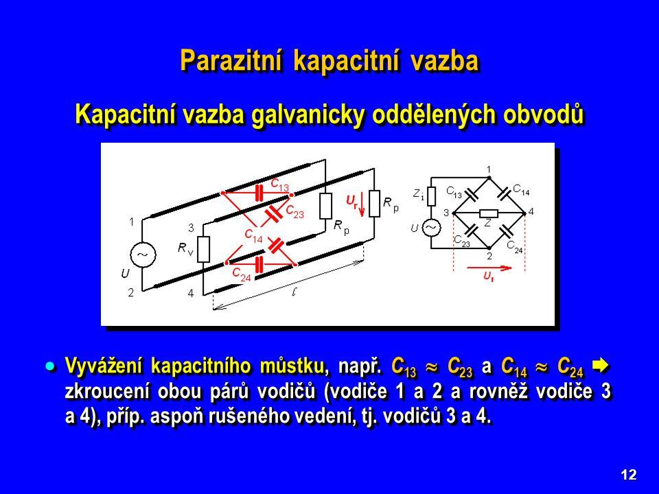 12 Kapacitní vazba galvanicky oddělených obvodů  Vyvážení kapacitního můstku, např. C 13  C 23 a C 14  C 24  zkroucení obou párů vodičů (vodiče 1