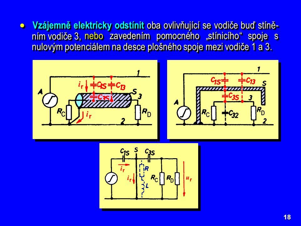 """18  Vzájemně elektricky odstínit oba ovlivňující se vodiče buď stíně- ním vodiče 3, nebo zavedením pomocného """"stínicího"""" spoje s nulovým potenciálem"""