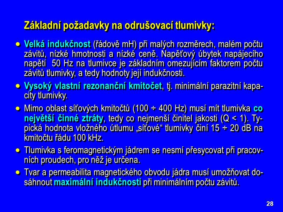 28 Základní požadavky na odrušovací tlumivky:  Velká indukčnost (řádově mH) při malých rozměrech, malém počtu závitů, nízké hmotnosti a nízké ceně. N