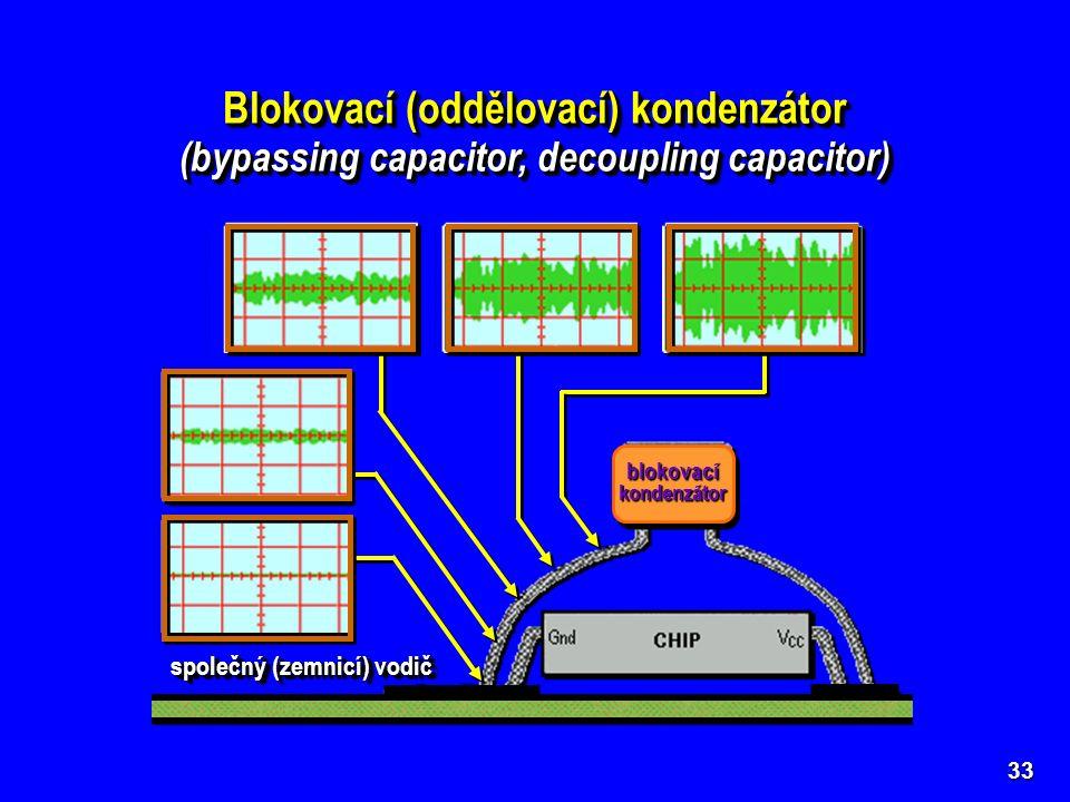 blokovacíkondenzátorblokovacíkondenzátor společný (zemnicí) vodič 33 Blokovací (oddělovací) kondenzátor (bypassing capacitor, decoupling capacitor) Bl