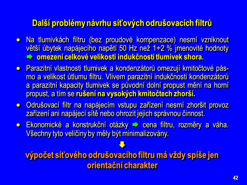 42 Další problémy návrhu síťových odrušovacích filtrů  Na tlumivkách filtru (bez proudové kompenzace) nesmí vzniknout větší úbytek napájecího napětí