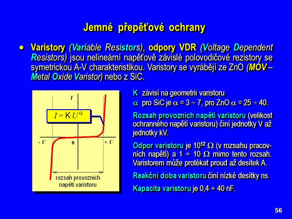 56 Jemné přepěťové ochrany  Varistory ( Vari able Resi stor s), odpory VDR ( V oltage D ependent R esistors) jsou nelineární napěťově závislé polovod