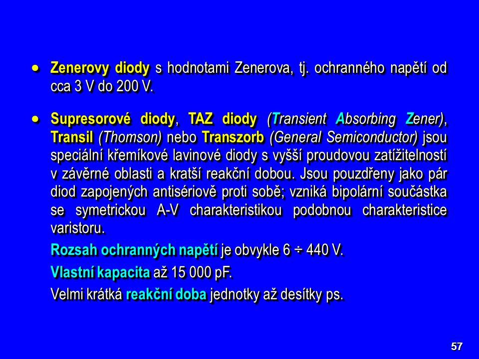 57  Zenerovy diody s hodnotami Zenerova, tj. ochranného napětí od cca 3 V do 200 V.  Supresorové diody, TAZ diody ( T ransient A bsorbing Z ener), T