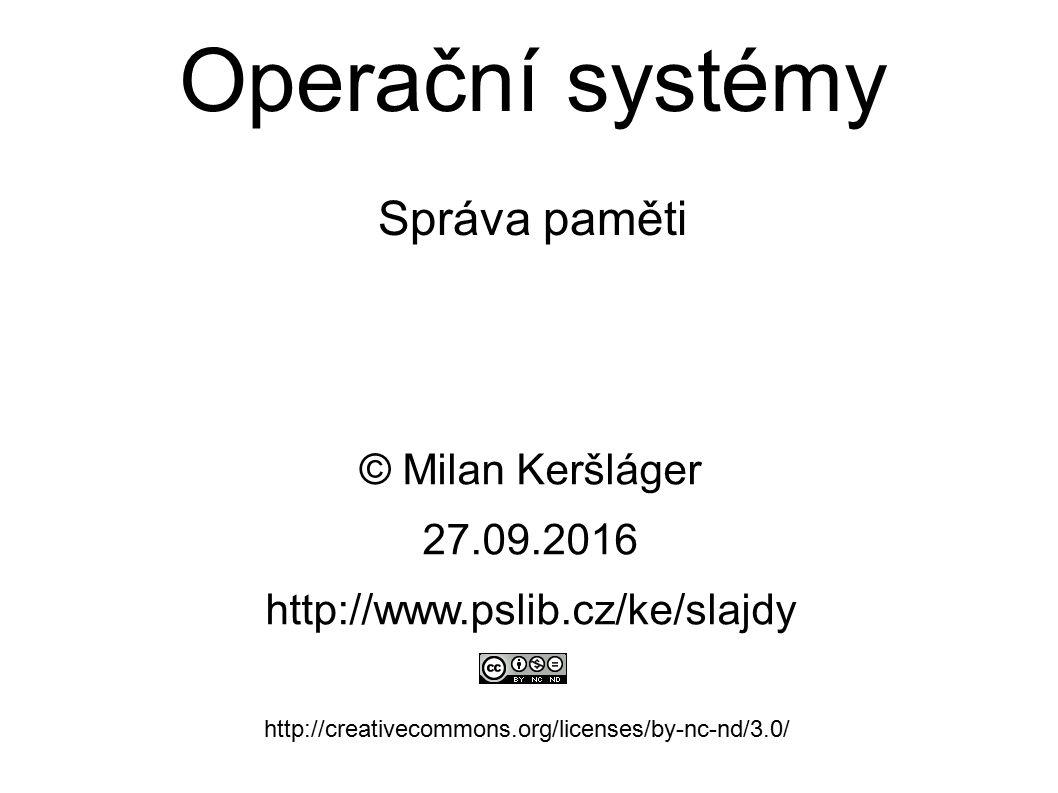 Operační systémy Správa paměti © Milan Keršláger 27.9.2016 http://www.pslib.cz/ke/slajdy http://creativecommons.org/licenses/by-nc-nd/3.0/