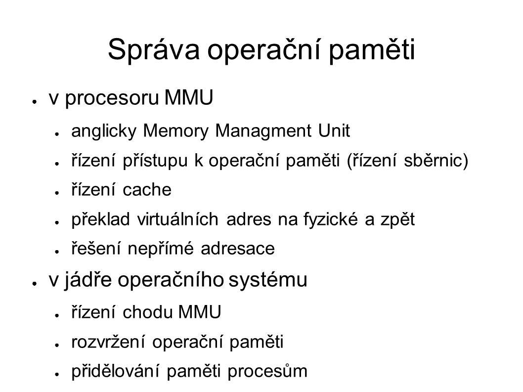 Správa operační paměti ● v procesoru MMU ● anglicky Memory Managment Unit ● řízení přístupu k operační paměti (řízení sběrnic) ● řízení cache ● překla