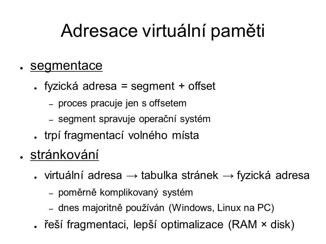 Adresace virtuální paměti ● segmentace ● fyzická adresa = segment + offset – proces pracuje jen s offsetem – segment spravuje operační systém ● trpí f
