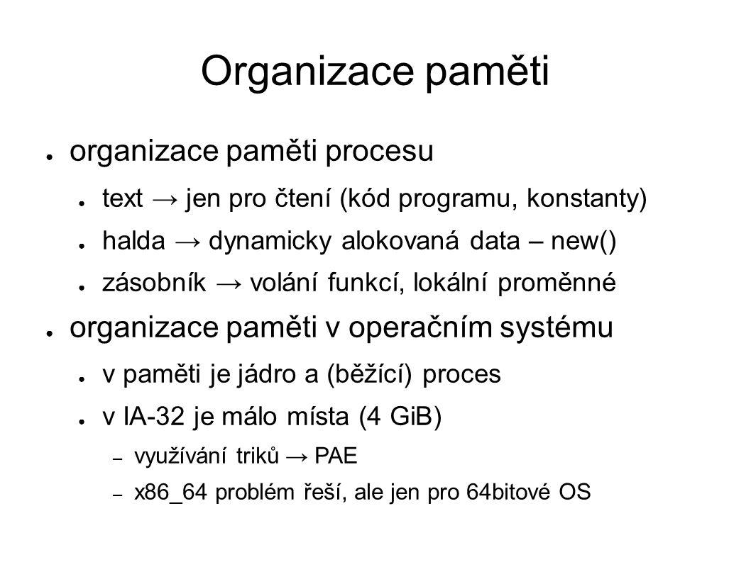 Organizace paměti ● organizace paměti procesu ● text → jen pro čtení (kód programu, konstanty) ● halda → dynamicky alokovaná data – new() ● zásobník →