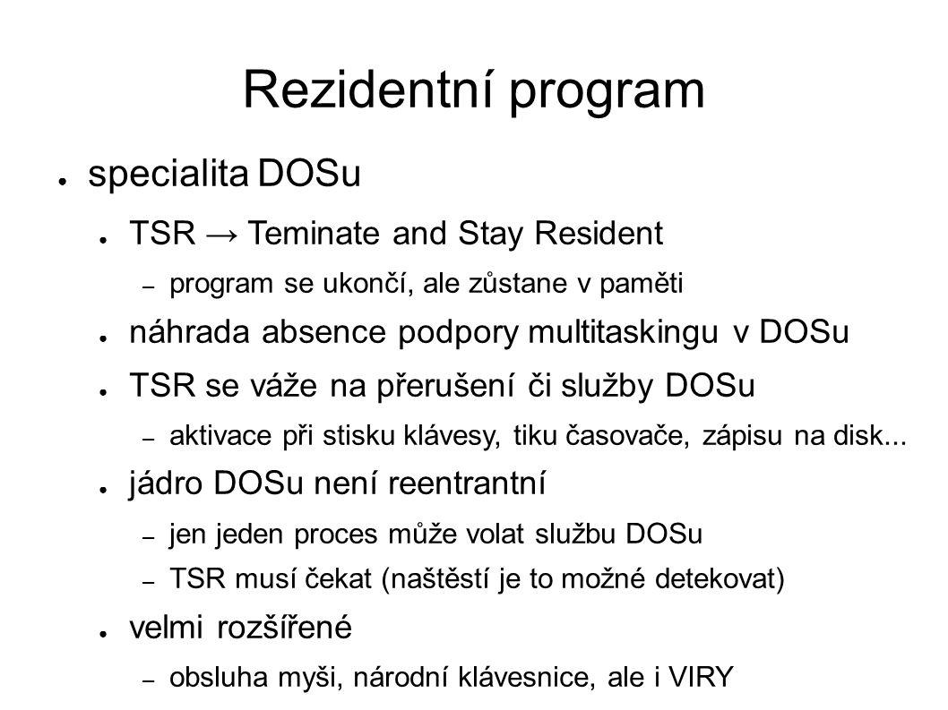 Rezidentní program ● specialita DOSu ● TSR → Teminate and Stay Resident – program se ukončí, ale zůstane v paměti ● náhrada absence podpory multitaski