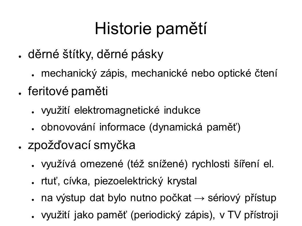 Rozdělení pamětí (1) ● podle materiálu a fyzikálních vlastností ● magnetické, optické, polovodičové, zpožďovací smyčka...