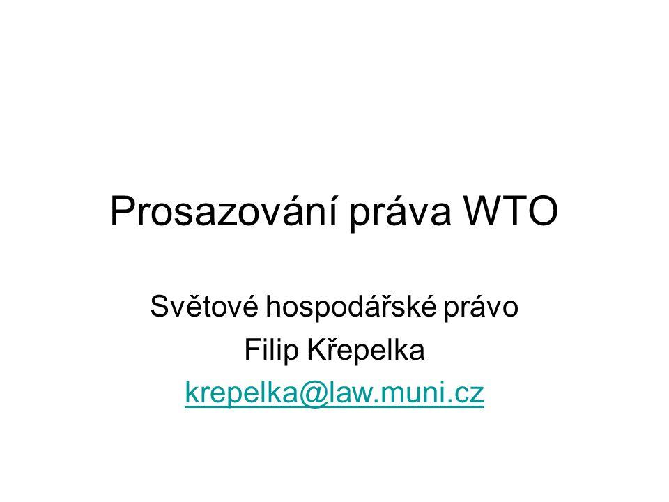 Prosazování práva WTO Světové hospodářské právo Filip Křepelka krepelka@law.muni.cz