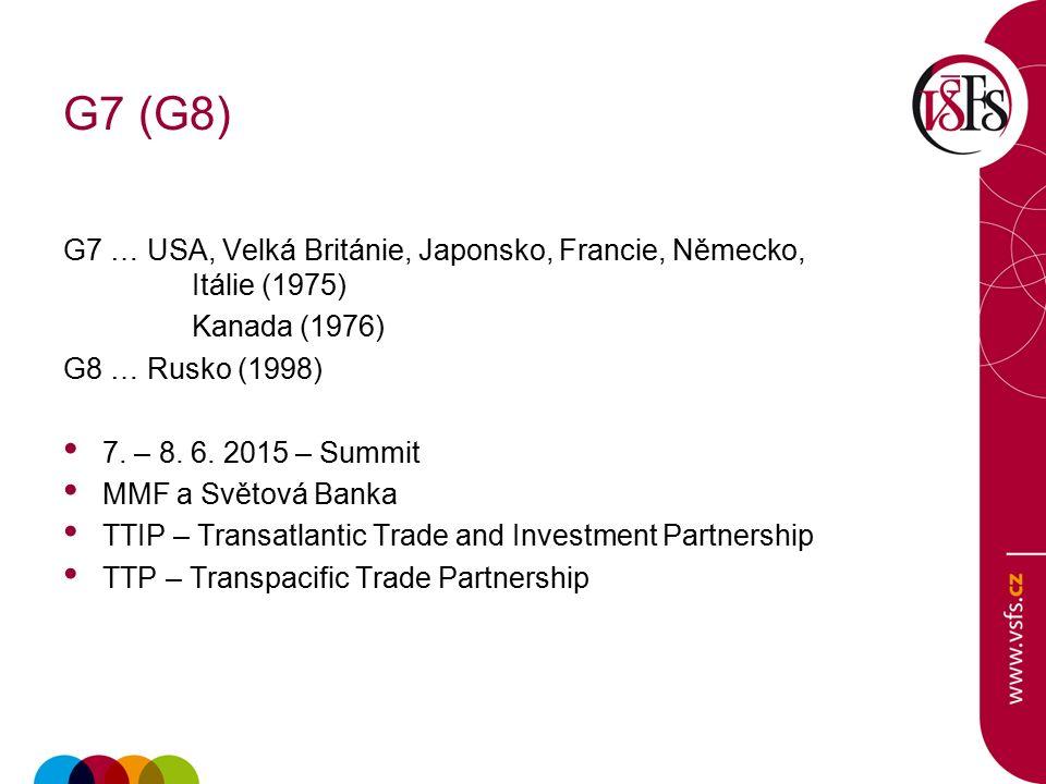 G7 (G8) G7 … USA, Velká Británie, Japonsko, Francie, Německo, Itálie (1975) Kanada (1976) G8 … Rusko (1998) 7.