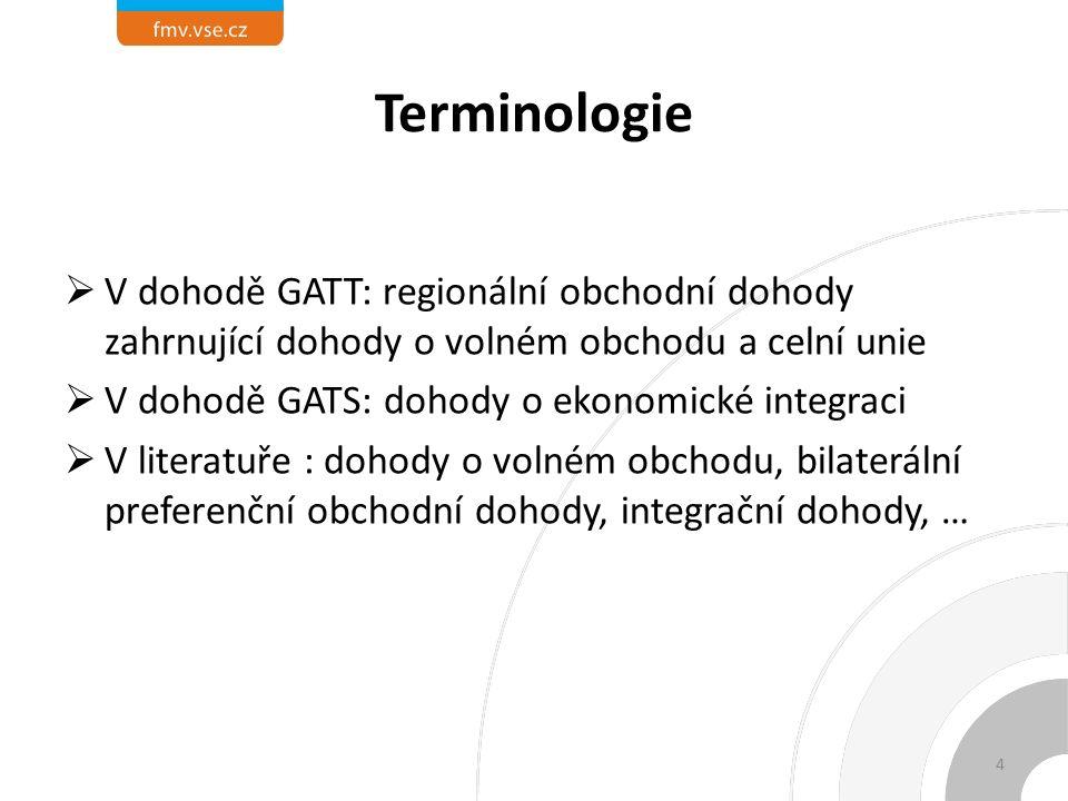 Terminologie  V dohodě GATT: regionální obchodní dohody zahrnující dohody o volném obchodu a celní unie  V dohodě GATS: dohody o ekonomické integraci  V literatuře : dohody o volném obchodu, bilaterální preferenční obchodní dohody, integrační dohody, … 4