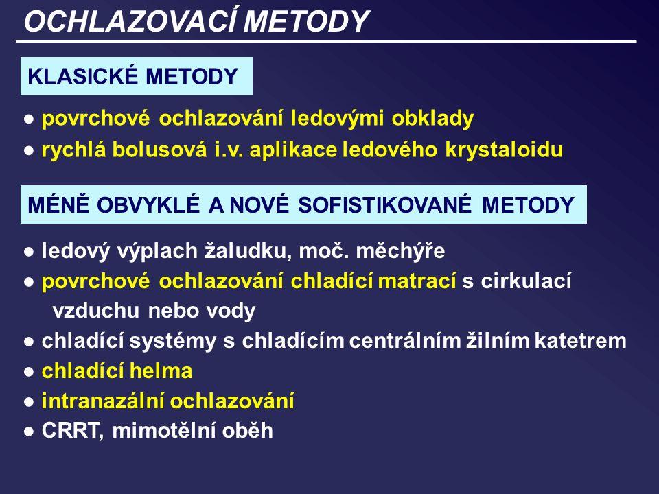 OCHLAZOVACÍ METODY KLASICKÉ METODY ● povrchové ochlazování ledovými obklady ● rychlá bolusová i.v.