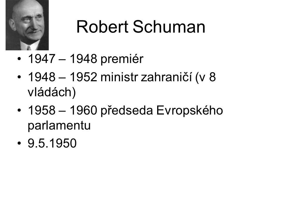 Robert Schuman 1947 – 1948 premiér 1948 – 1952 ministr zahraničí (v 8 vládách) 1958 – 1960 předseda Evropského parlamentu 9.5.1950