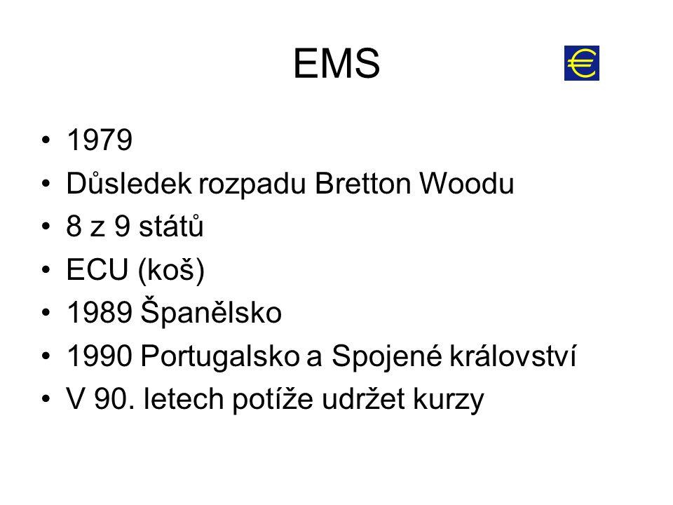 EMS 1979 Důsledek rozpadu Bretton Woodu 8 z 9 států ECU (koš) 1989 Španělsko 1990 Portugalsko a Spojené království V 90. letech potíže udržet kurzy