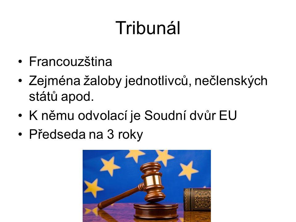 Tribunál Francouzština Zejména žaloby jednotlivců, nečlenských států apod. K němu odvolací je Soudní dvůr EU Předseda na 3 roky