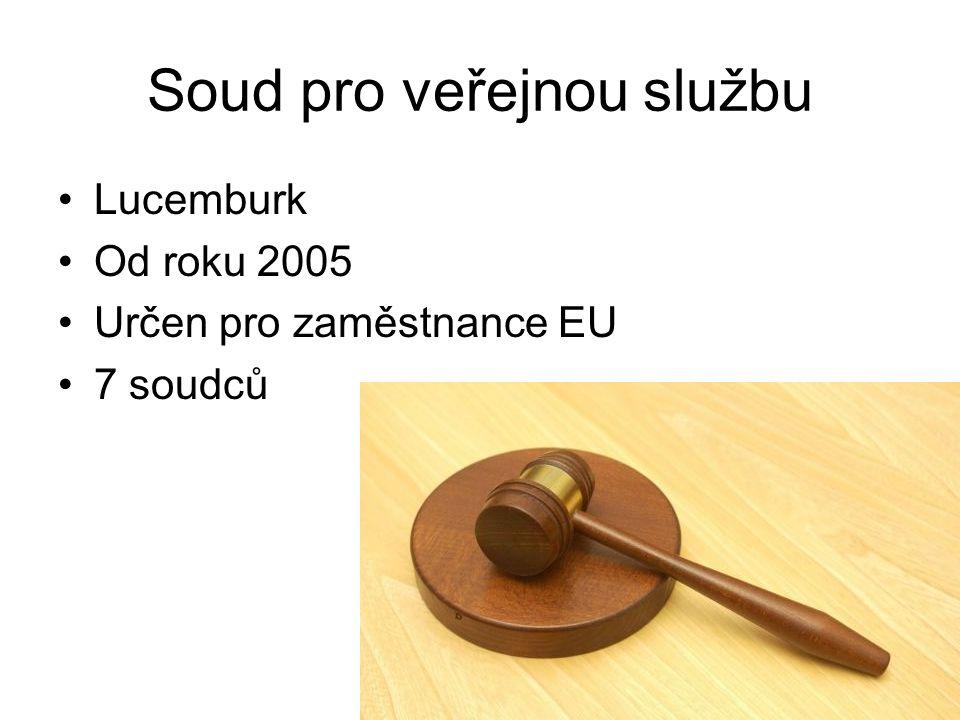 Soud pro veřejnou službu Lucemburk Od roku 2005 Určen pro zaměstnance EU 7 soudců
