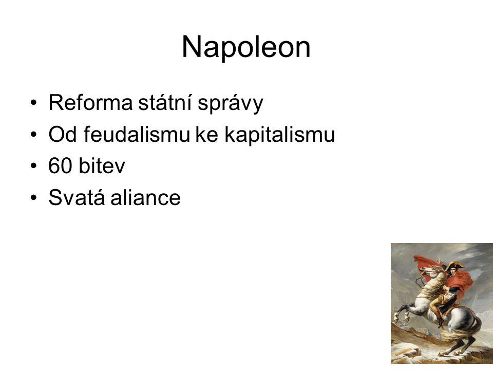 Napoleon Reforma státní správy Od feudalismu ke kapitalismu 60 bitev Svatá aliance