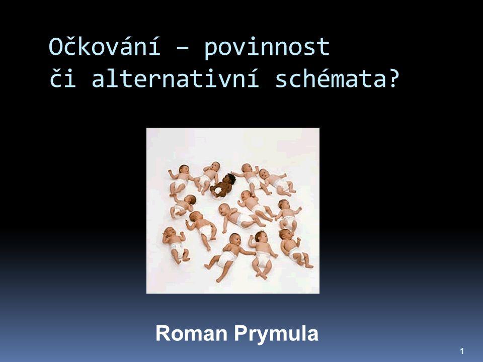 Očkování – povinnost či alternativní schémata? 1 Roman Prymula