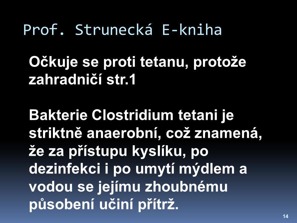 Prof. Strunecká E-kniha 14 Očkuje se proti tetanu, protože zahradničí str.1 Bakterie Clostridium tetani je striktně anaerobní, což znamená, že za přís