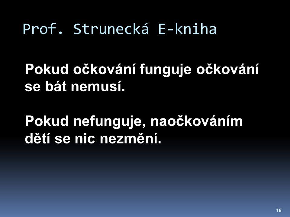 Prof. Strunecká E-kniha 16 Pokud očkování funguje očkování se bát nemusí. Pokud nefunguje, naočkováním dětí se nic nezmění.
