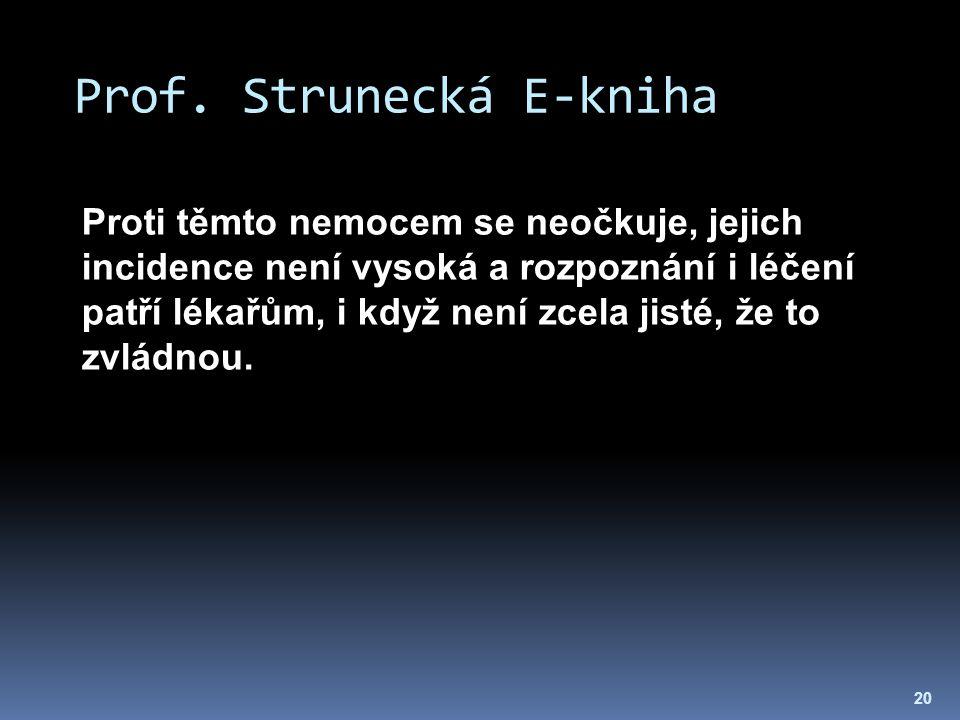 Prof. Strunecká E-kniha 20 Proti těmto nemocem se neočkuje, jejich incidence není vysoká a rozpoznání i léčení patří lékařům, i když není zcela jisté,