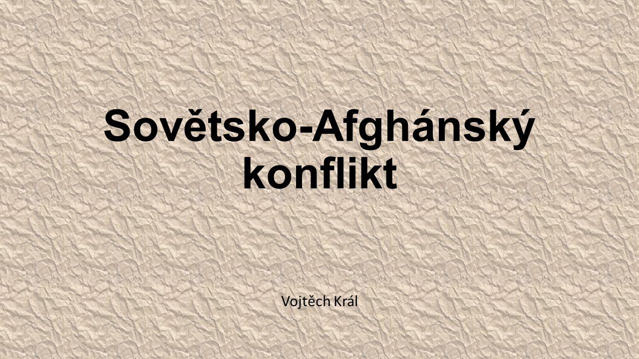 Sovětsko-Afghánský konflikt Vojtěch Král