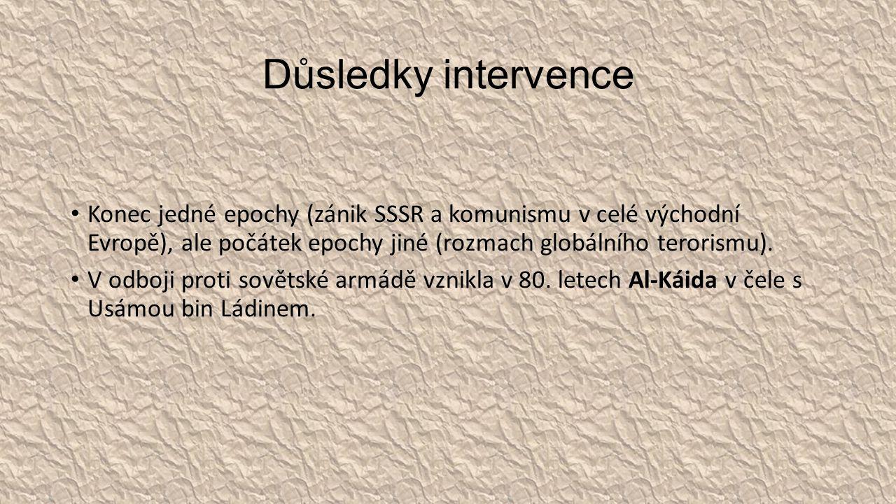 Důsledky intervence Konec jedné epochy (zánik SSSR a komunismu v celé východní Evropě), ale počátek epochy jiné (rozmach globálního terorismu).