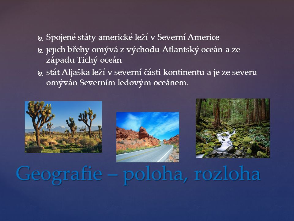   Spojené státy americké leží v Severní Americe   jejich břehy omývá z východu Atlantský oceán a ze západu Tichý oceán   stát Aljaška leží v sev