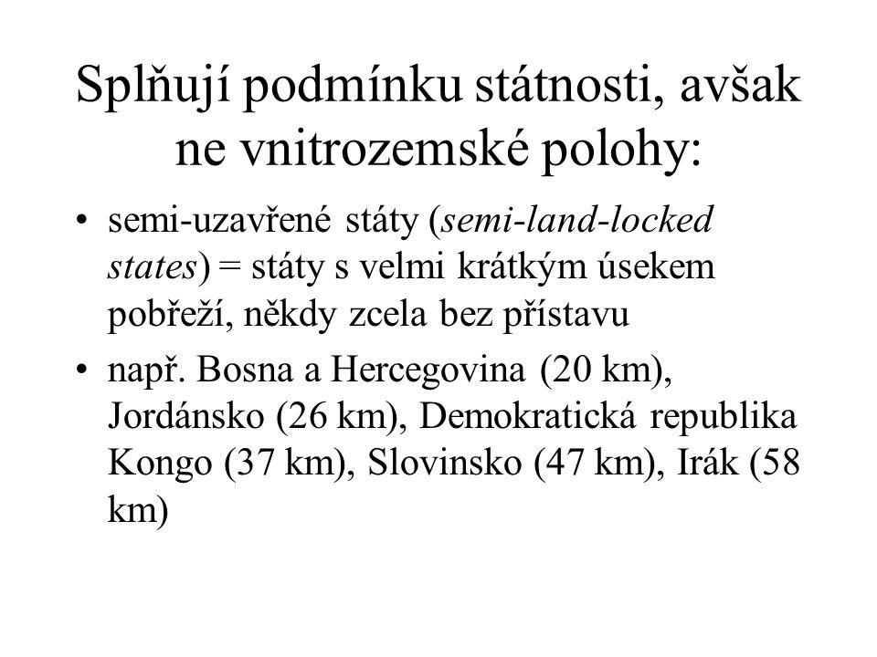 Splňují podmínku státnosti, avšak ne vnitrozemské polohy: semi-uzavřené státy (semi-land-locked states) = státy s velmi krátkým úsekem pobřeží, někdy zcela bez přístavu např.