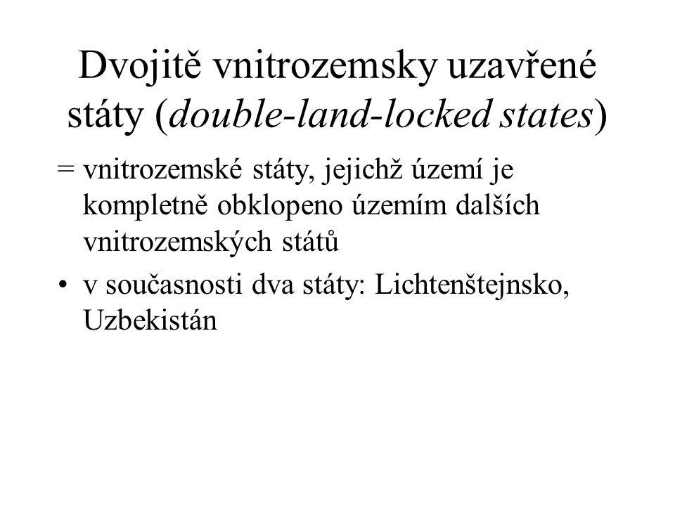 Dvojitě vnitrozemsky uzavřené státy (double-land-locked states) =vnitrozemské státy, jejichž území je kompletně obklopeno územím dalších vnitrozemských států v současnosti dva státy: Lichtenštejnsko, Uzbekistán