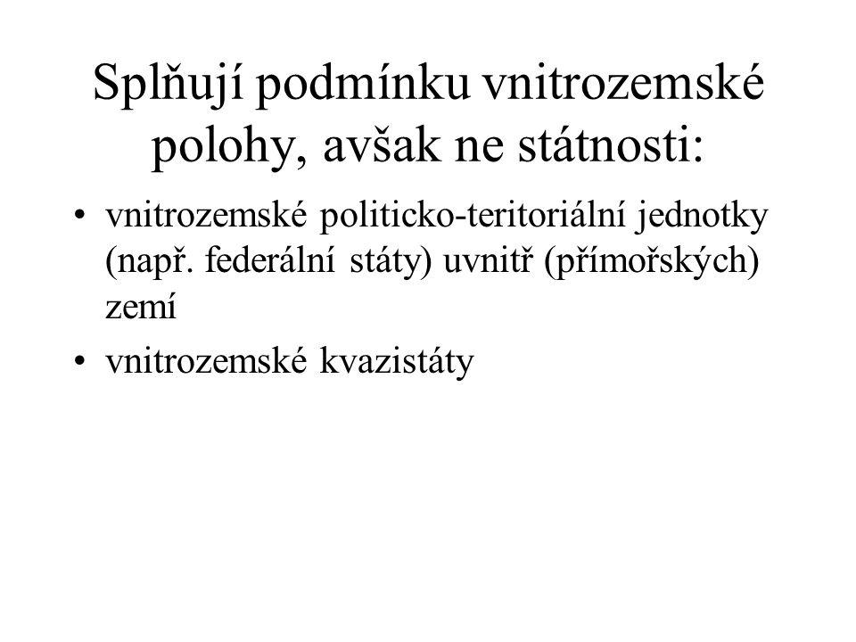 Splňují podmínku vnitrozemské polohy, avšak ne státnosti: vnitrozemské politicko-teritoriální jednotky (např.